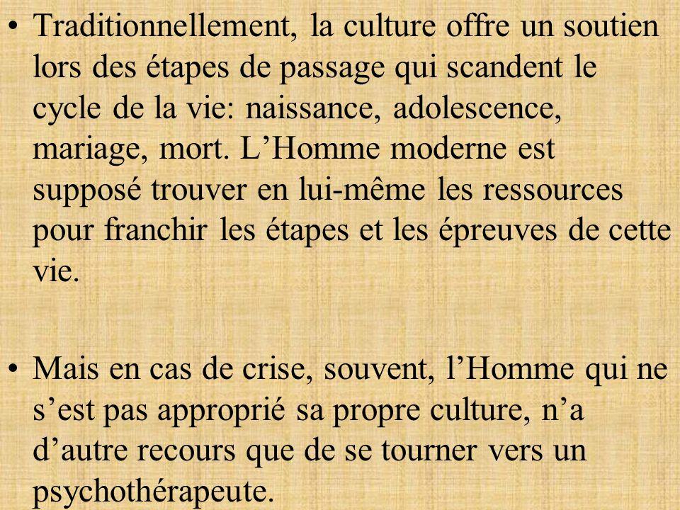 Traditionnellement, la culture offre un soutien lors des étapes de passage qui scandent le cycle de la vie: naissance, adolescence, mariage, mort. LHo