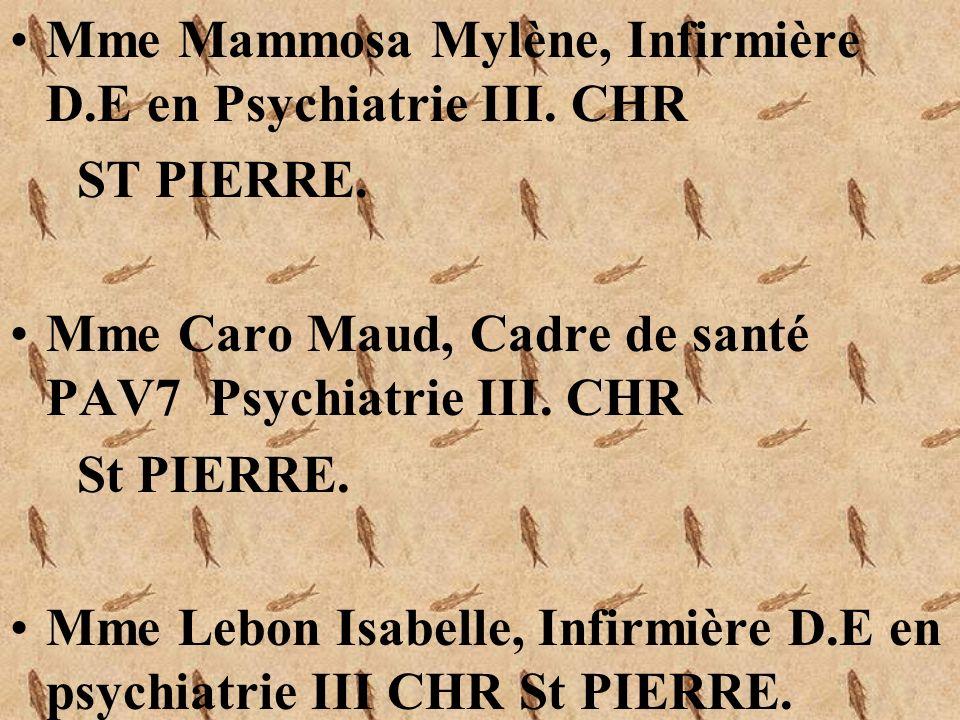Mme Mammosa Mylène, Infirmière D.E en Psychiatrie III. CHR ST PIERRE. Mme Caro Maud, Cadre de santé PAV7 Psychiatrie III. CHR St PIERRE. Mme Lebon Isa