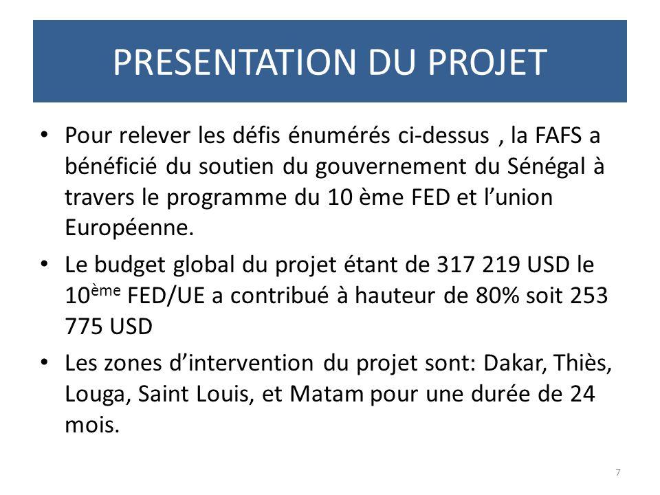 PRESENTATION DU PROJET Pour relever les défis énumérés ci-dessus, la FAFS a bénéficié du soutien du gouvernement du Sénégal à travers le programme du 10 ème FED et lunion Européenne.