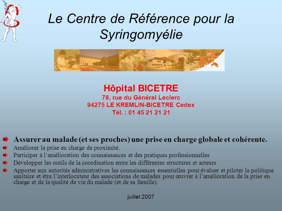 juillet 2007 Le Centre de Référence pour la Syringomyélie Hôpital BICETRE 78, rue du Général Leclerc 94275 LE KREMLIN-BICETRE Cedex Tél. : 01 45 21 21