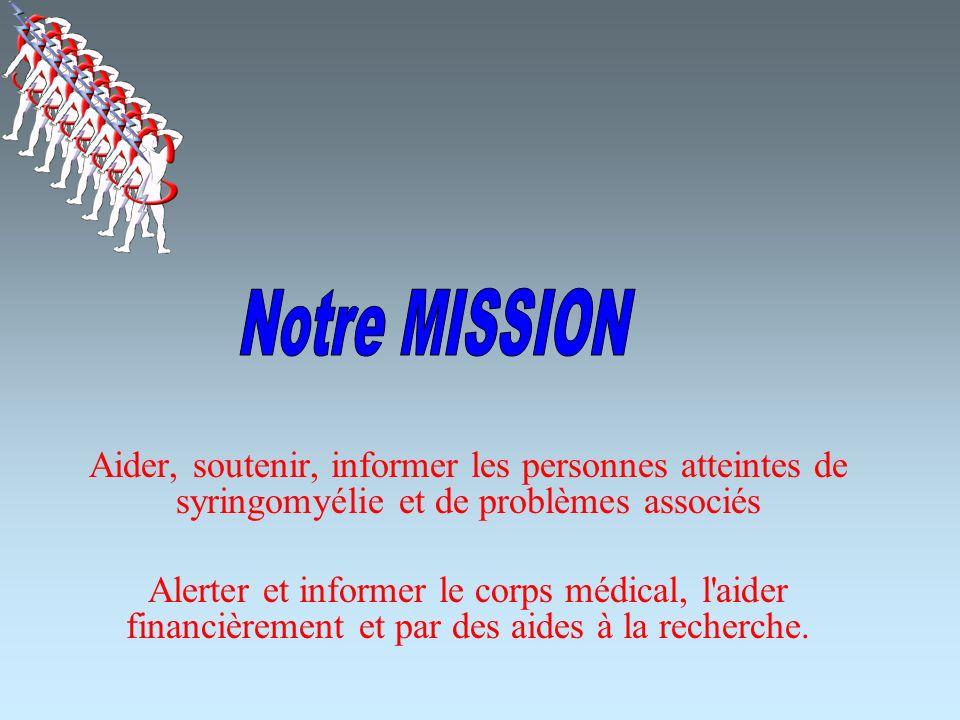 Aider, soutenir, informer les personnes atteintes de syringomyélie et de problèmes associés Alerter et informer le corps médical, l'aider financièreme
