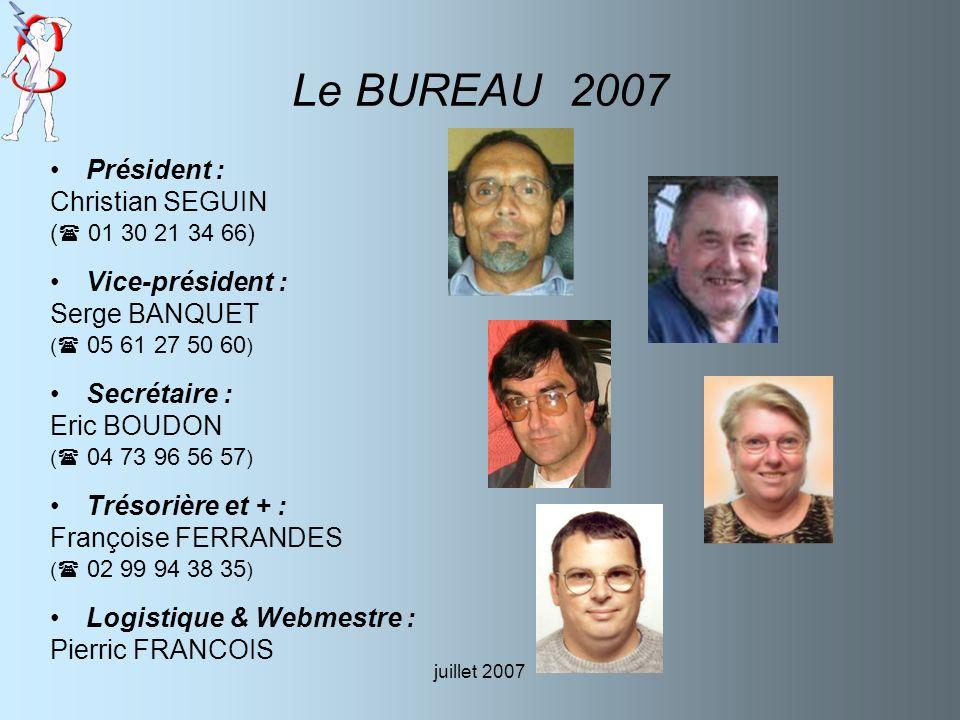 juillet 2007 Le BUREAU 2007 Président : Christian SEGUIN ( 01 30 21 34 66) Vice-président : Serge BANQUET ( 05 61 27 50 60 ) Secrétaire : Eric BOUDON