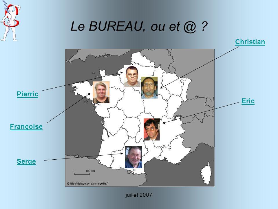 juillet 2007 Le BUREAU, ou et @ ? Pierric Christian Françoise Serge Eric