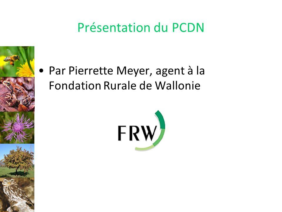 Présentation du PCDN Par Pierrette Meyer, agent à la Fondation Rurale de Wallonie