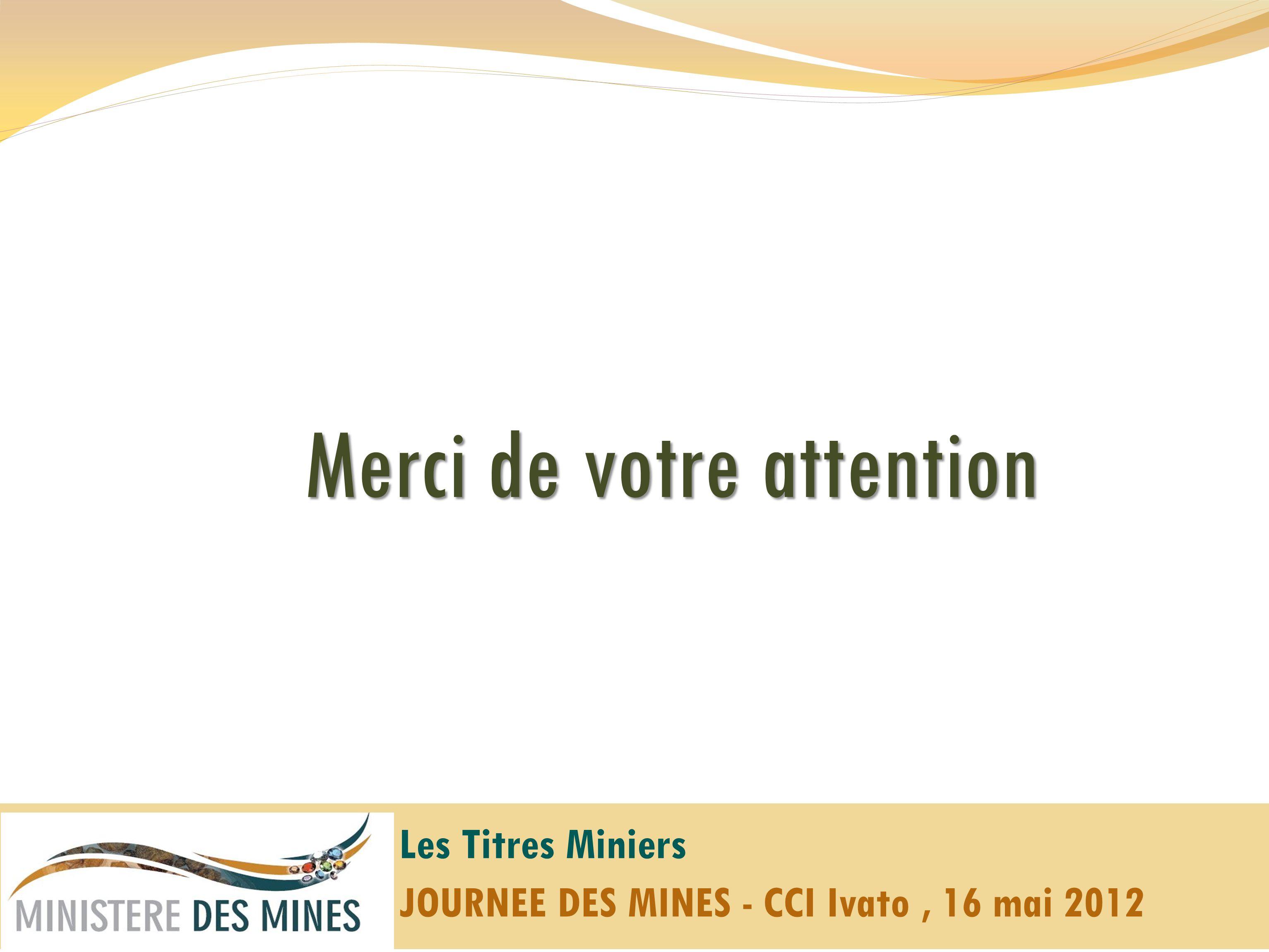 Merci de votre attention Les Titres Miniers JOURNEE DES MINES - CCI Ivato, 16 mai 2012
