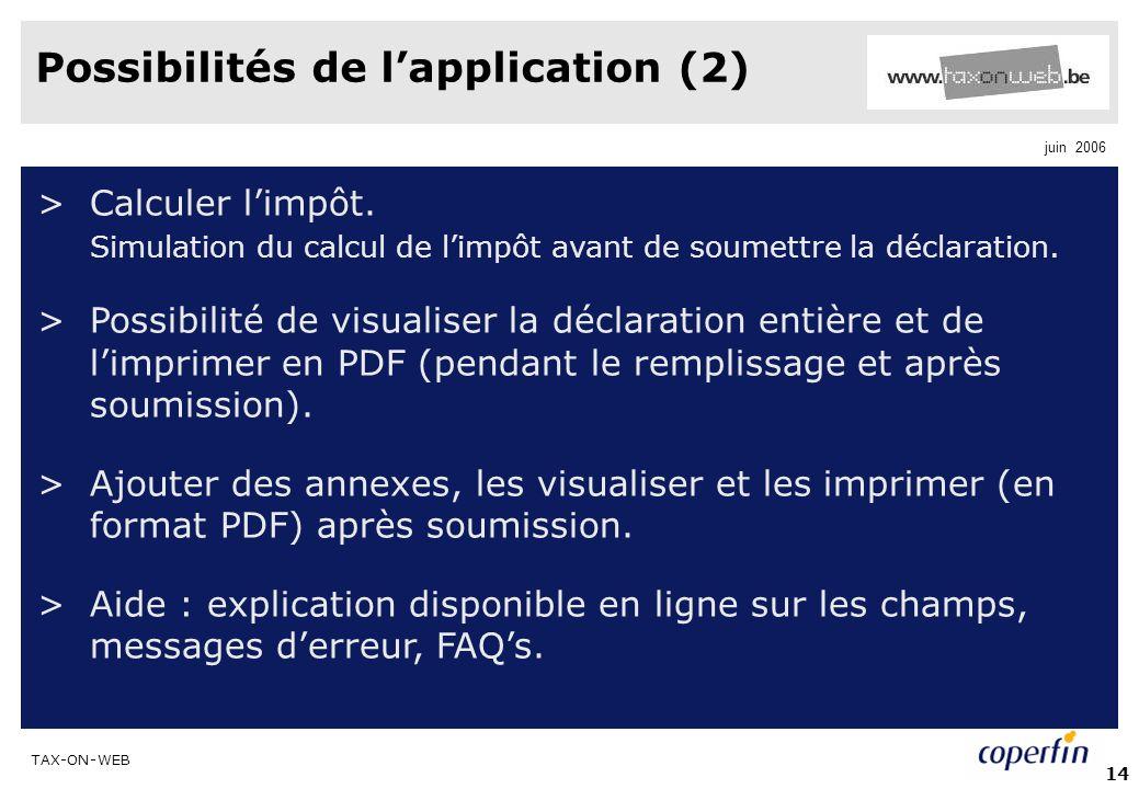TAX-ON-WEB juin 2006 14 Possibilités de lapplication (2) >Calculer limpôt. Simulation du calcul de limpôt avant de soumettre la déclaration. >Possibil