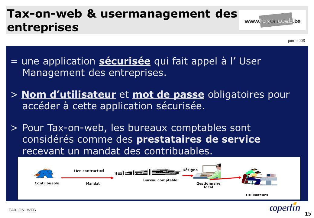TAX-ON-WEB juin 2006 15 Tax-on-web & usermanagement des entreprises = une application sécurisée qui fait appel à l User Management des entreprises. >