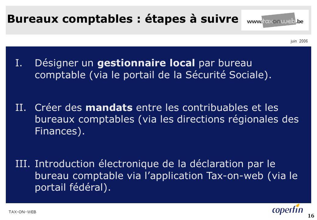 TAX-ON-WEB juin 2006 16 Bureaux comptables : étapes à suivre I.Désigner un gestionnaire local par bureau comptable (via le portail de la Sécurité Sociale).
