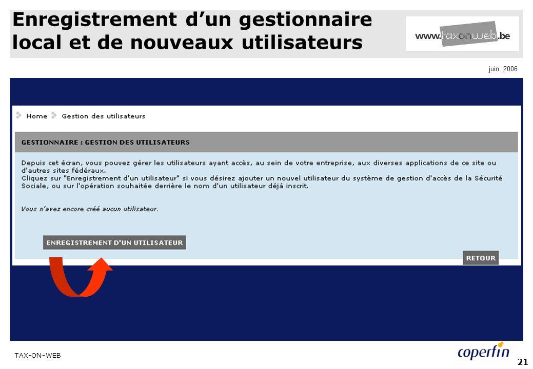 TAX-ON-WEB juin 2006 21 Enregistrement dun gestionnaire local et de nouveaux utilisateurs