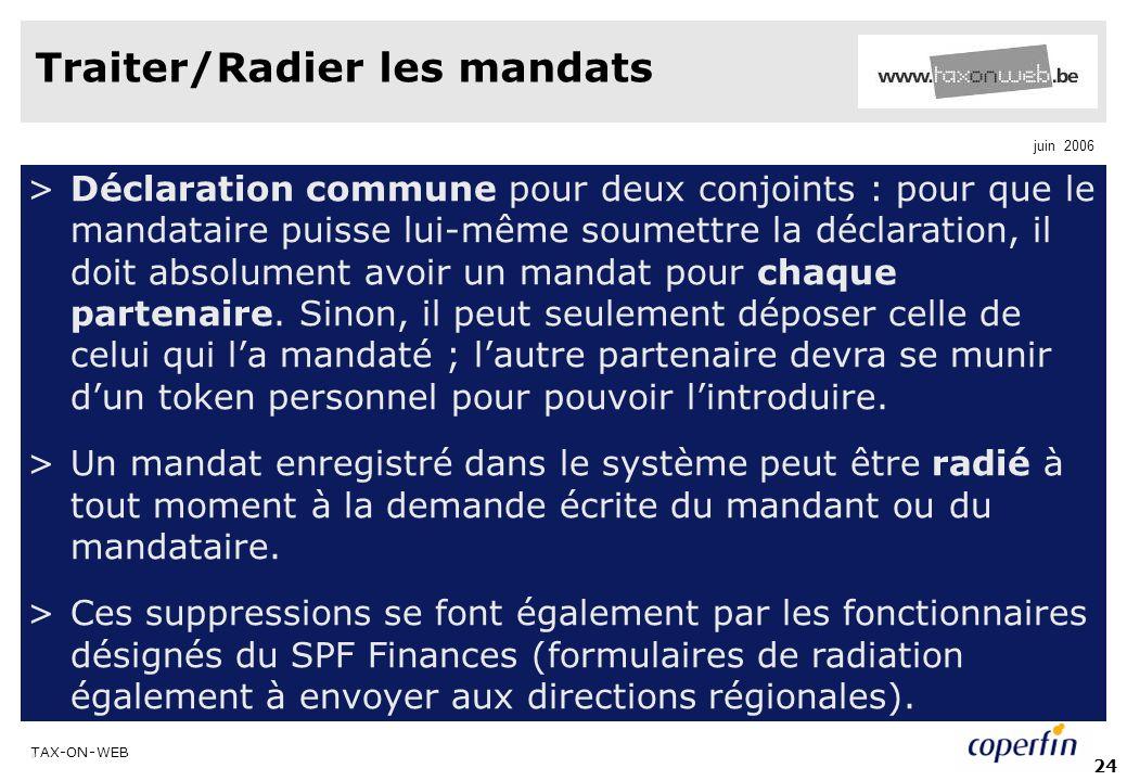 TAX-ON-WEB juin 2006 24 Traiter/Radier les mandats >Déclaration commune pour deux conjoints : pour que le mandataire puisse lui-même soumettre la déclaration, il doit absolument avoir un mandat pour chaque partenaire.