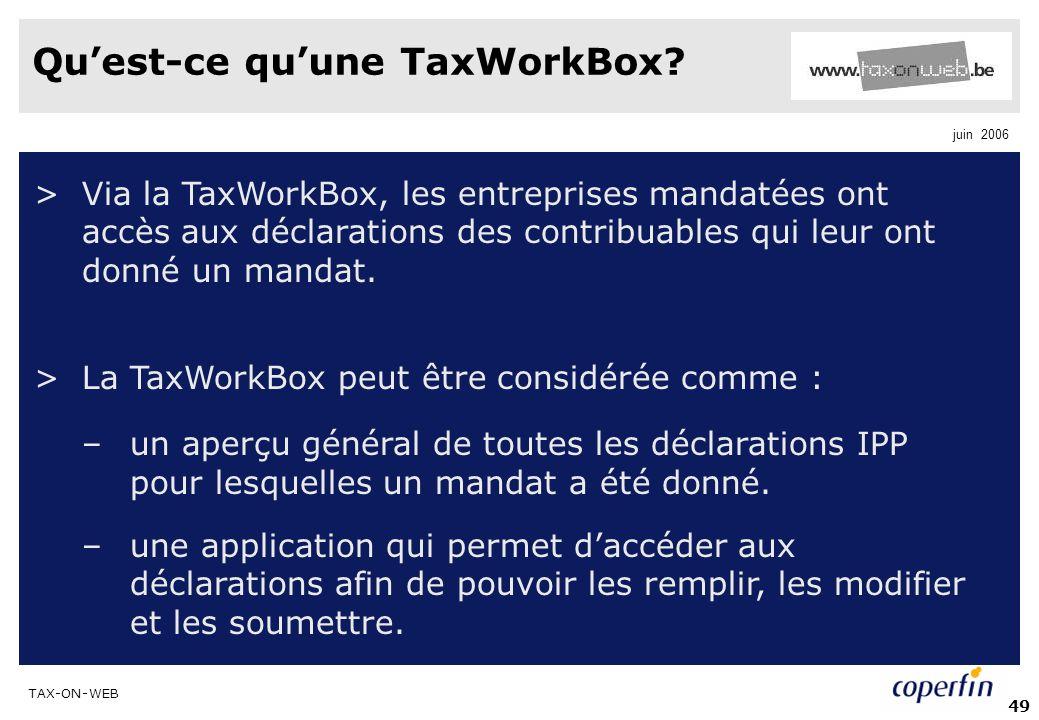 TAX-ON-WEB juin 2006 49 Quest-ce quune TaxWorkBox? >Via la TaxWorkBox, les entreprises mandatées ont accès aux déclarations des contribuables qui leur