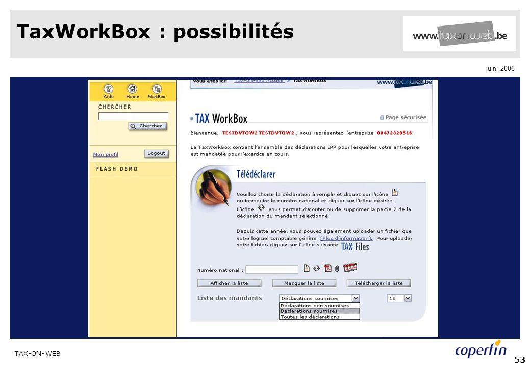 TAX-ON-WEB juin 2006 53 TaxWorkBox : possibilités