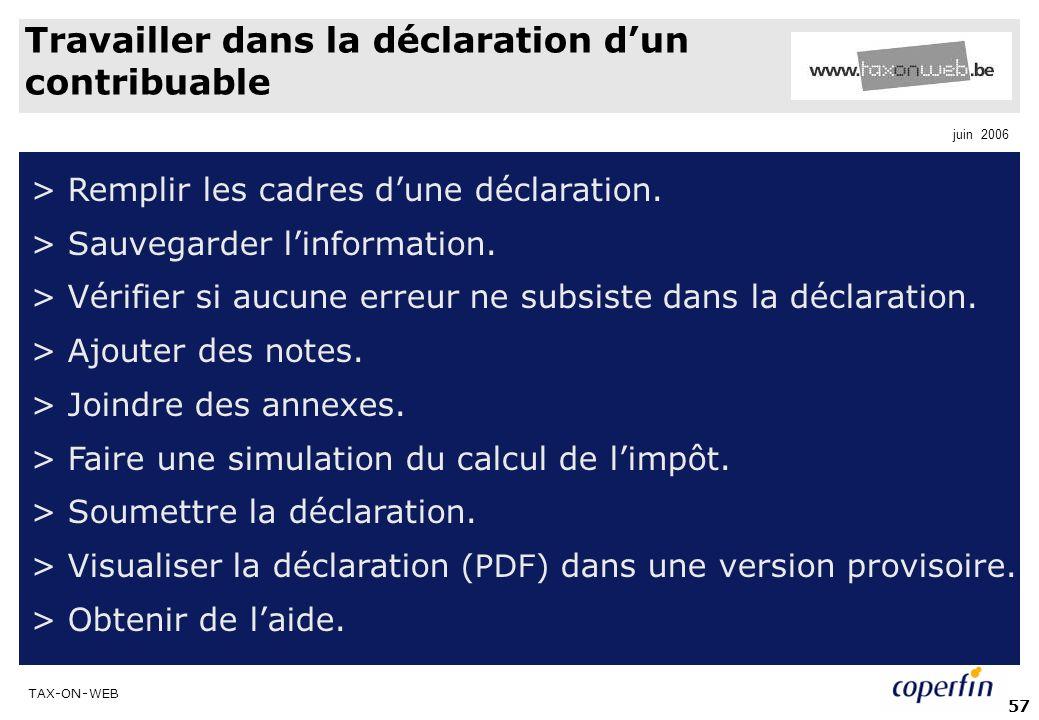 TAX-ON-WEB juin 2006 57 Travailler dans la déclaration dun contribuable > Remplir les cadres dune déclaration. > Sauvegarder linformation. > Vérifier
