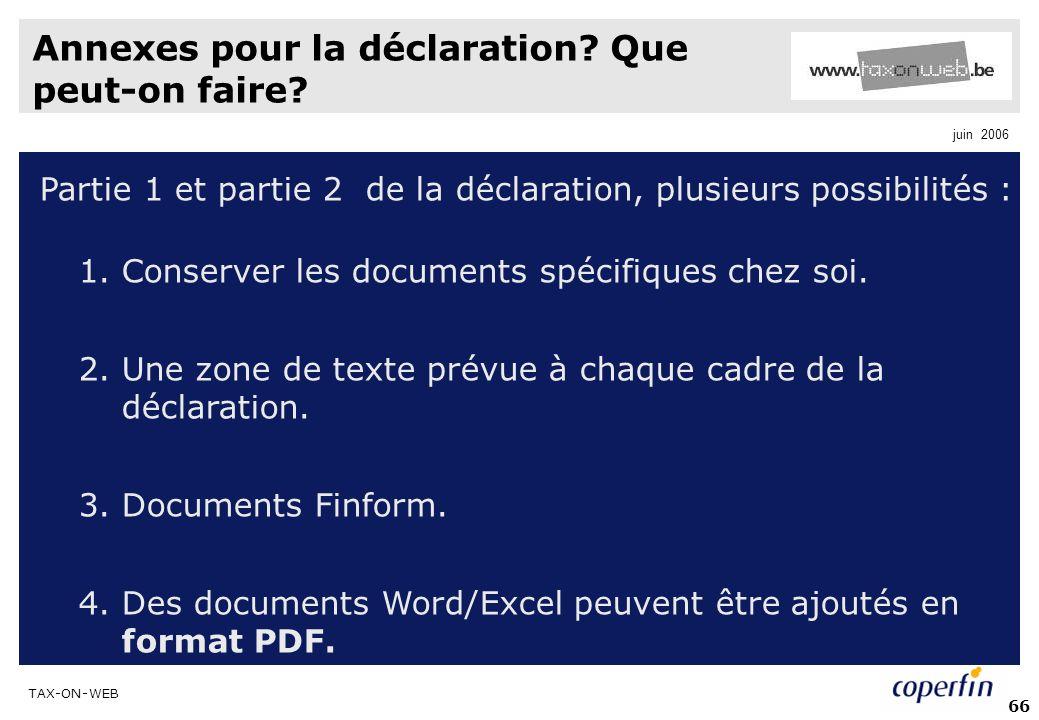 TAX-ON-WEB juin 2006 66 Annexes pour la déclaration? Que peut-on faire? Partie 1 et partie 2 de la déclaration, plusieurs possibilités : 1.Conserver l