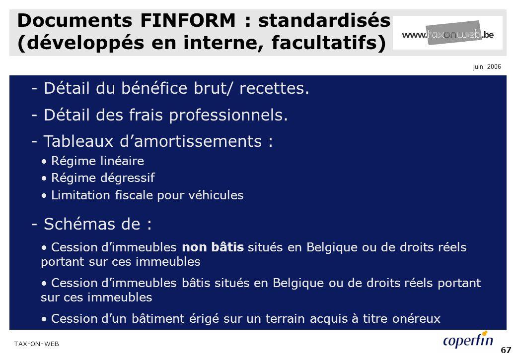 TAX-ON-WEB juin 2006 67 Documents FINFORM : standardisés (développés en interne, facultatifs) - Détail du bénéfice brut/ recettes. - Détail des frais