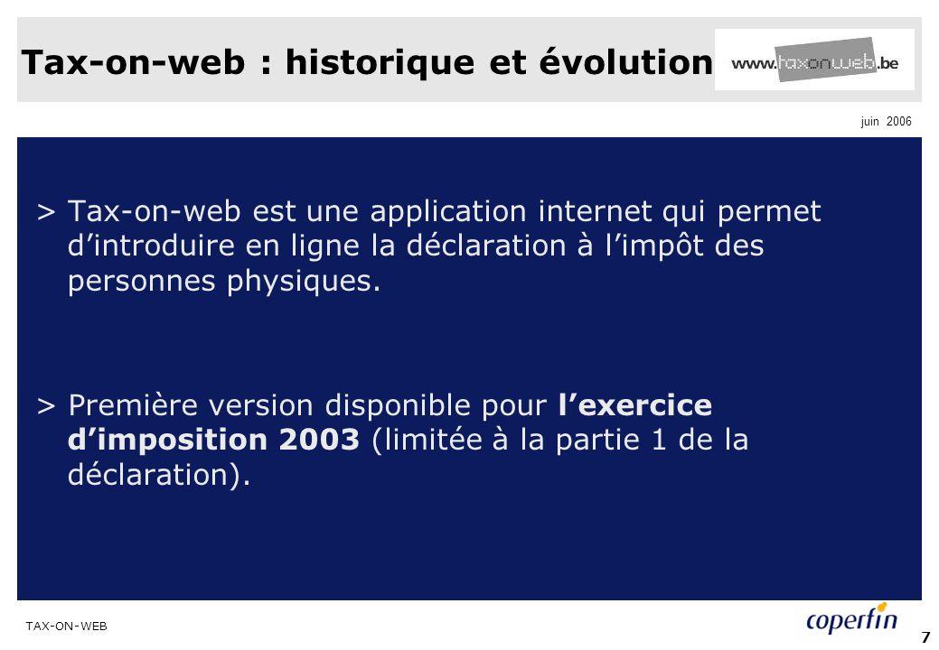 TAX-ON-WEB juin 2006 7 Tax-on-web : historique et évolution > Tax-on-web est une application internet qui permet dintroduire en ligne la déclaration à limpôt des personnes physiques.