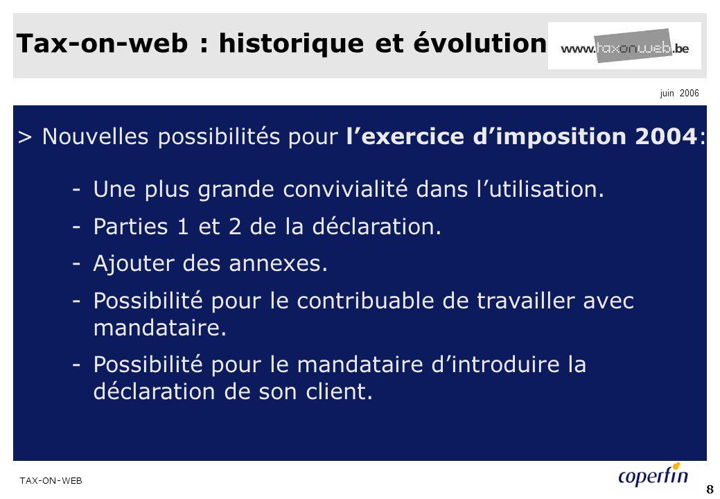 TAX-ON-WEB juin 2006 8 Tax-on-web : historique et évolution > Nouvelles possibilités pour lexercice dimposition 2004: -Une plus grande convivialité dans lutilisation.