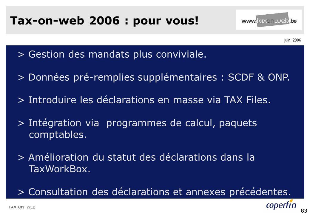 TAX-ON-WEB juin 2006 83 Tax-on-web 2006 : pour vous! > Gestion des mandats plus conviviale. > Données pré-remplies supplémentaires : SCDF & ONP. > Int