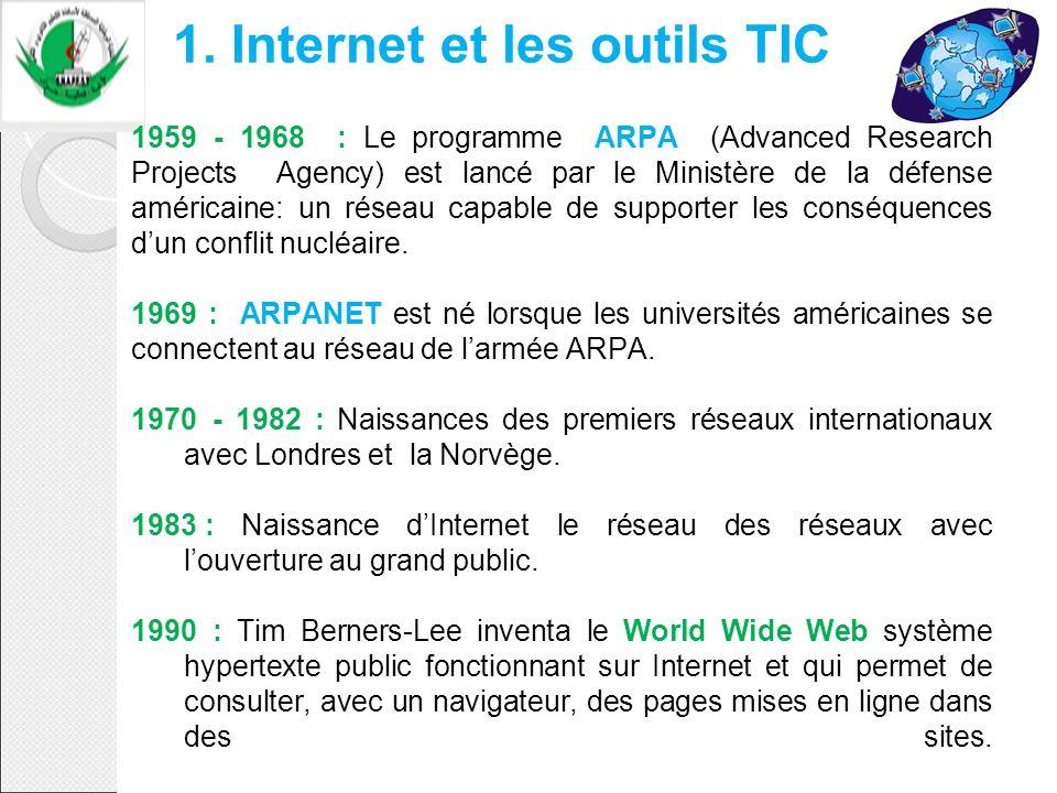 1. Internet et les outils TIC 1959 - 1968 : Le programme ARPA (Advanced Research Projects Agency) est lancé par le Ministère de la défense américaine: