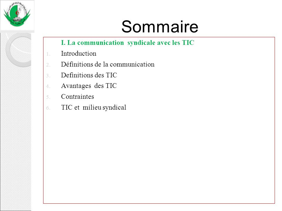 Sommaire I. La communication syndicale avec les TIC 1. Introduction 2. Définitions de la communication 3. Definitions des TIC 4. Avantages des TIC 5.