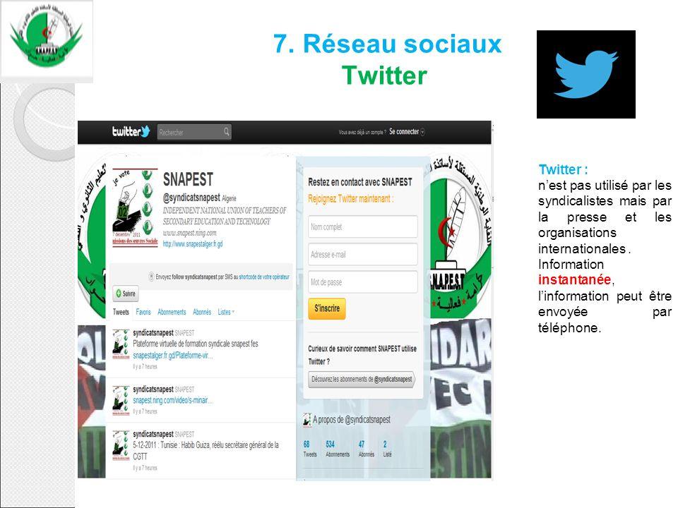7. Réseau sociaux Twitter Twitter : nest pas utilisé par les syndicalistes mais par la presse et les organisations internationales. Information instan