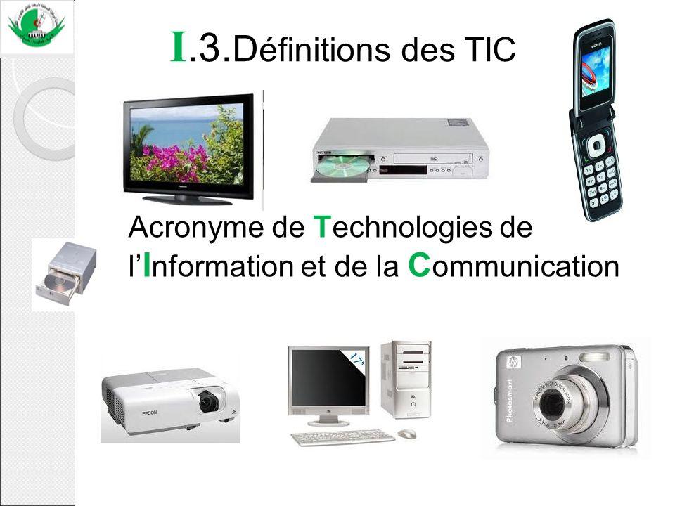 Acronyme de Technologies de l I nformation et de la C ommunication I.3. D éfinitions des TIC