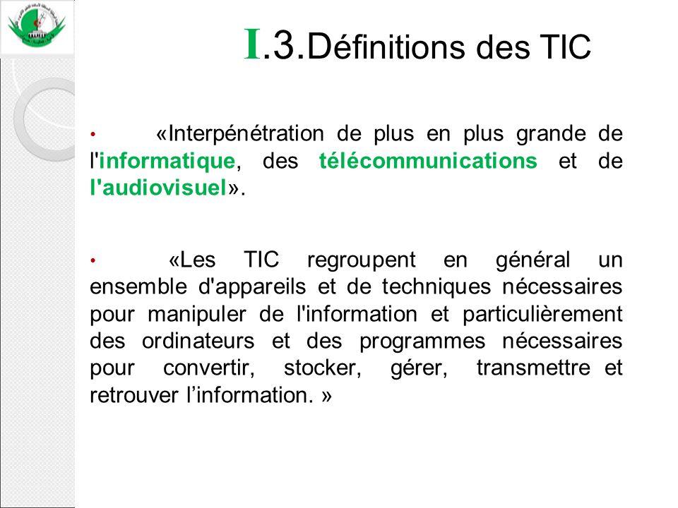 I.3. D éfinitions des TIC «Interpénétration de plus en plus grande de l'informatique, des télécommunications et de l'audiovisuel». «Les TIC regroupent
