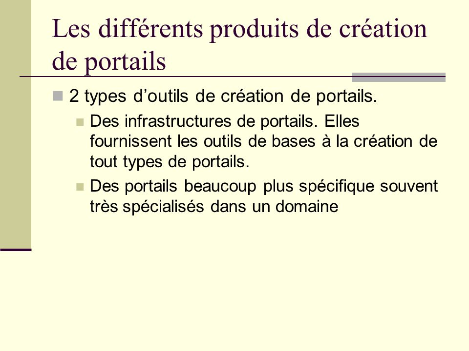 Les différents produits de création de portails 2 types doutils de création de portails. Des infrastructures de portails. Elles fournissent les outils