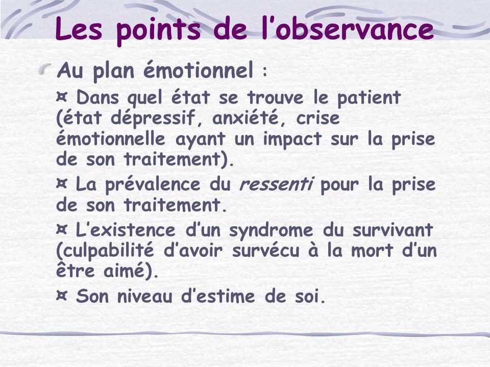 Les points de lobservance Au plan émotionnel : ¤ Dans quel état se trouve le patient (état dépressif, anxiété, crise émotionnelle ayant un impact sur