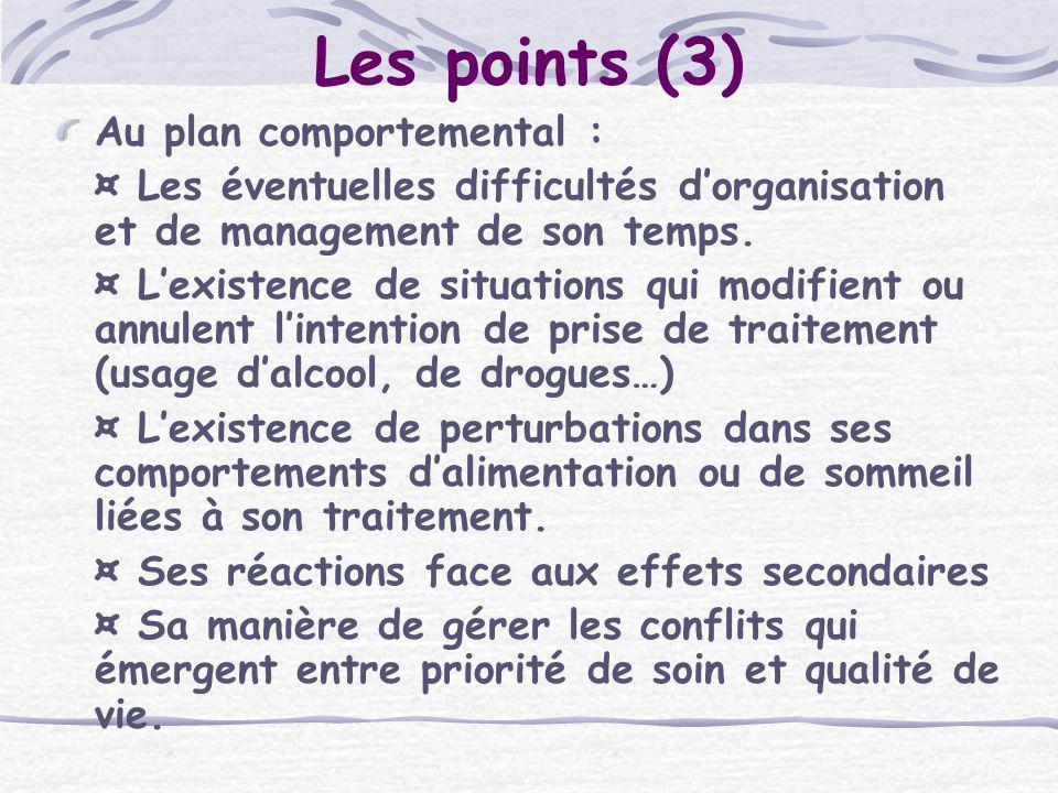 Les points (3) Au plan comportemental : ¤ Les éventuelles difficultés dorganisation et de management de son temps. ¤ Lexistence de situations qui modi