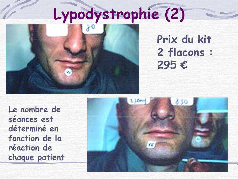 Lypodystrophie (2) Prix du kit 2 flacons : 295 Le nombre de séances est déterminé en fonction de la réaction de chaque patient