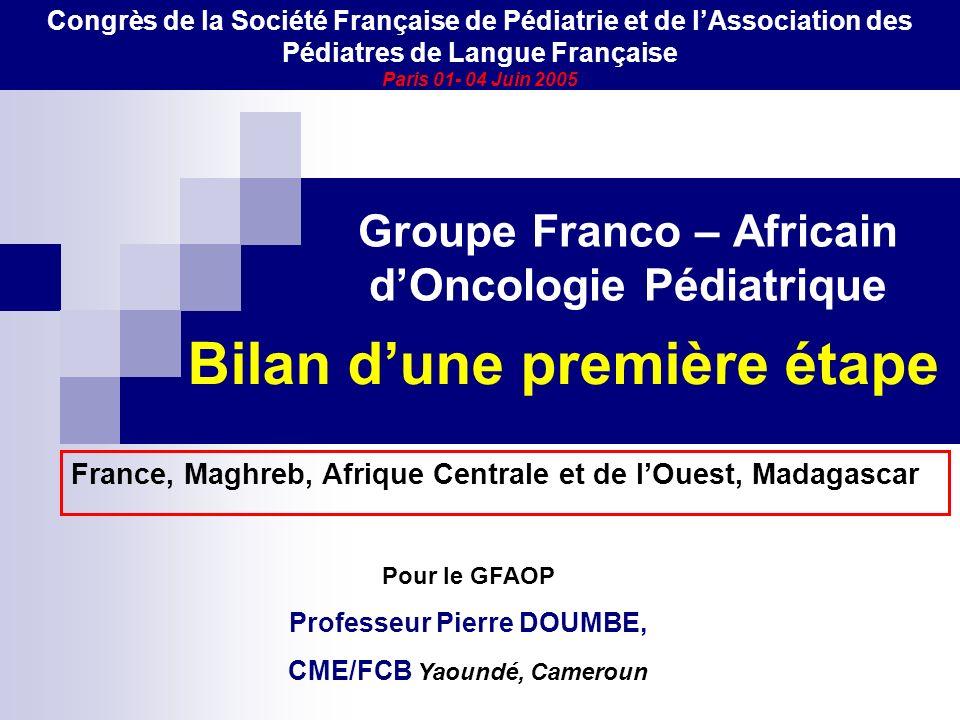 Groupe Franco – Africain dOncologie Pédiatrique France, Maghreb, Afrique Centrale et de lOuest, Madagascar Congrès de la Société Française de Pédiatri