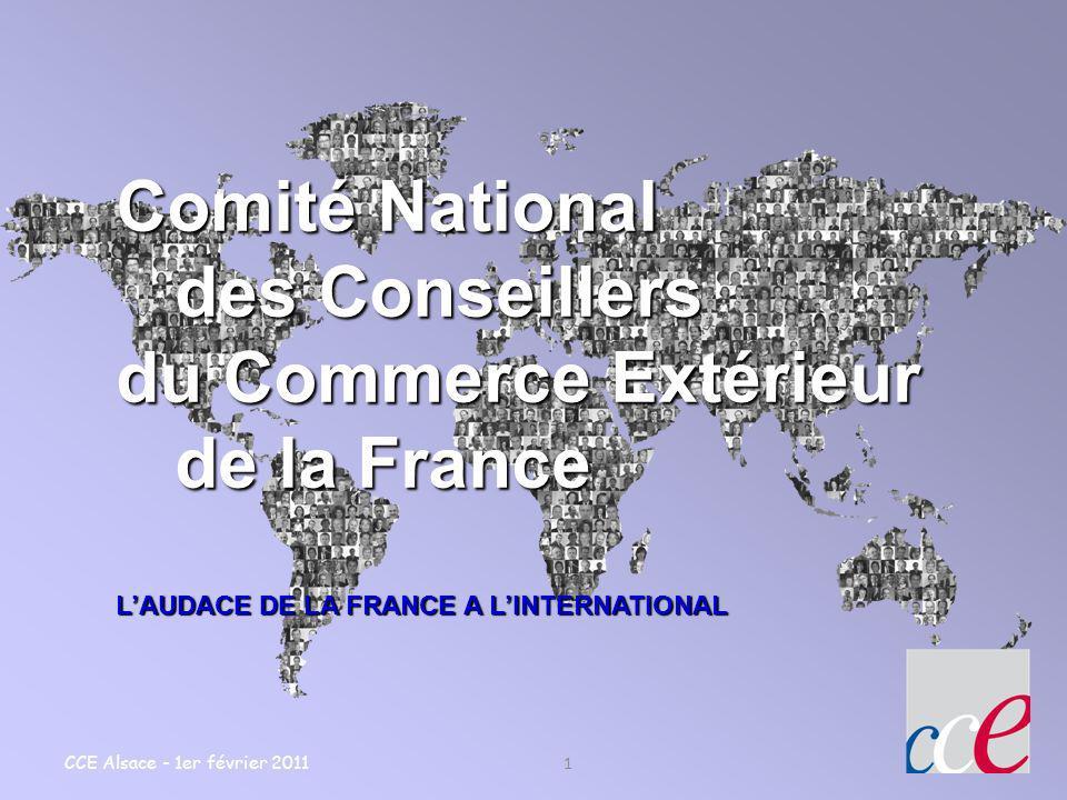 CCE Alsace - 1er février 2011 1 Comité National des Conseillers des Conseillers du Commerce Extérieur de la France de la France LAUDACE DE LA FRANCE A