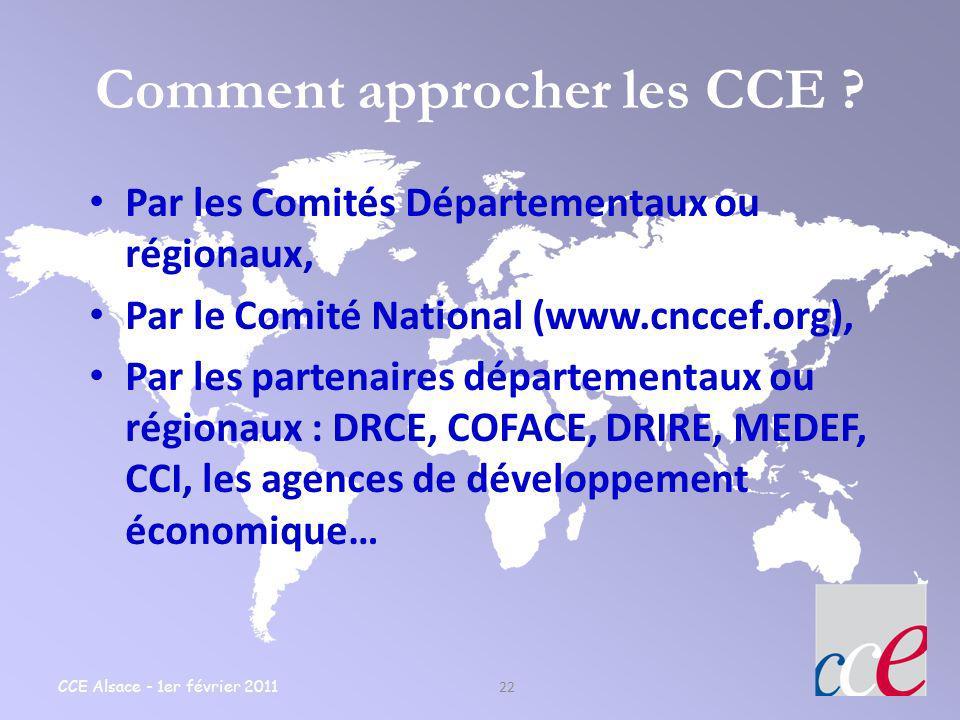 CCE Alsace - 1er février 2011 22 Comment approcher les CCE ? Par les Comités Départementaux ou régionaux, Par le Comité National (www.cnccef.org), Par