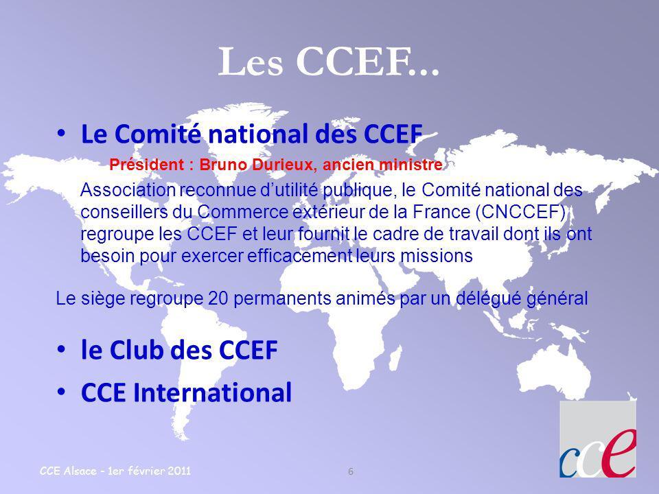CCE Alsace - 1er février 2011 6 Les CCEF... Le Comité national des CCEF Président : Bruno Durieux, ancien ministre Association reconnue dutilité publi