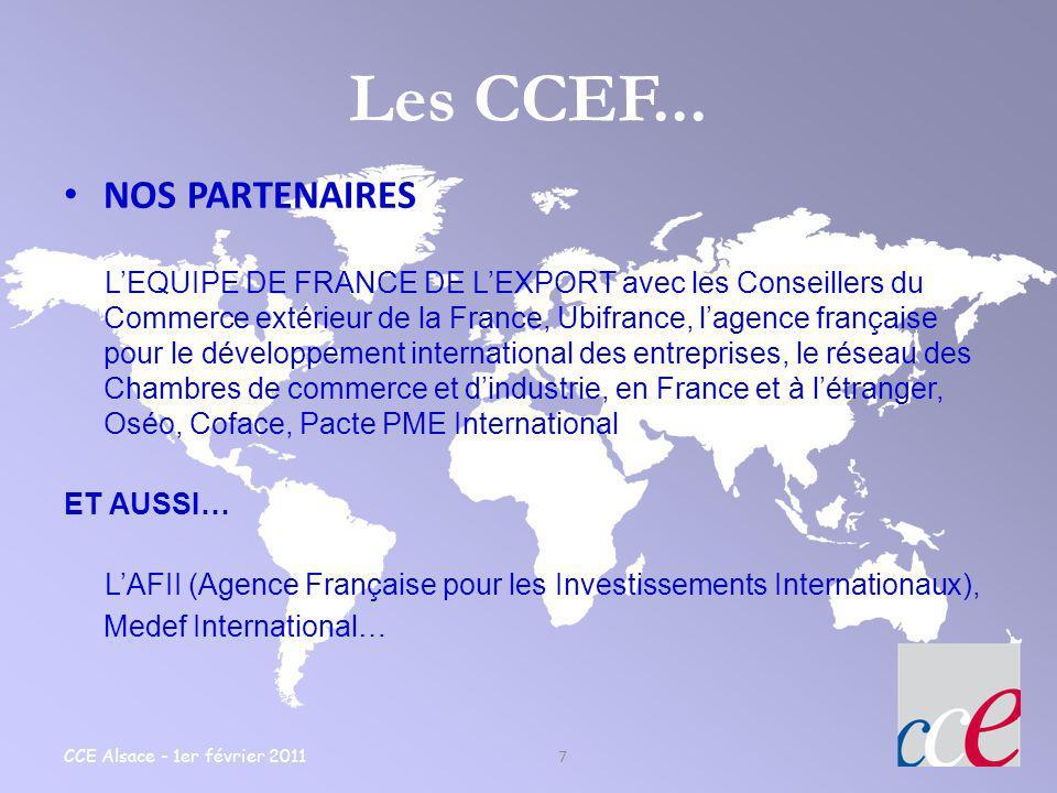 CCE Alsace - 1er février 2011 7 Les CCEF... NOS PARTENAIRES LEQUIPE DE FRANCE DE LEXPORT avec les Conseillers du Commerce extérieur de la France, Ubif