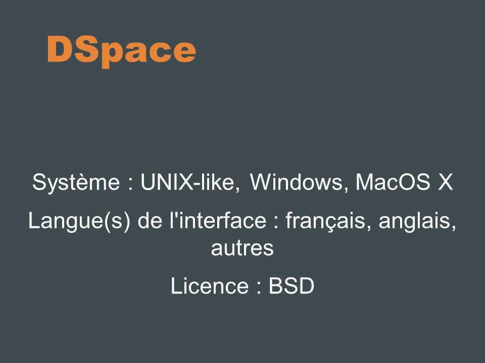 DSpace Système : UNIX-like, Windows, MacOS X Langue(s) de l interface : français, anglais, autres Licence : BSD