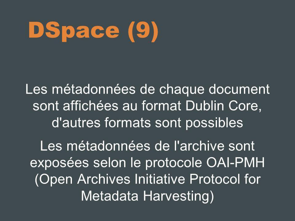 DSpace (9) Les métadonnées de chaque document sont affichées au format Dublin Core, d autres formats sont possibles Les métadonnées de l archive sont exposées selon le protocole OAI-PMH (Open Archives Initiative Protocol for Metadata Harvesting)