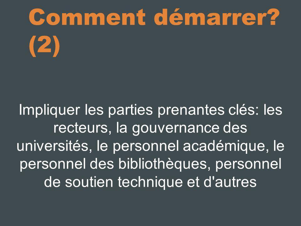 Comment démarrer? (2) Impliquer les parties prenantes clés: les recteurs, la gouvernance des universités, le personnel académique, le personnel des bi