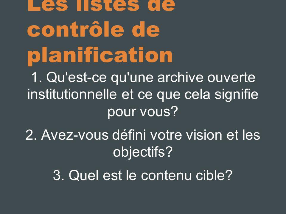 Les listes de contrôle de planification 1. Qu'est-ce qu'une archive ouverte institutionnelle et ce que cela signifie pour vous? 2. Avez-vous défini vo