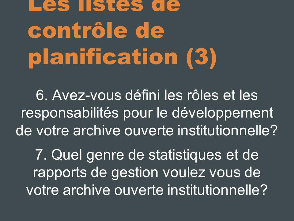 Les listes de contrôle de planification (3) 6. Avez-vous défini les rôles et les responsabilités pour le développement de votre archive ouverte instit