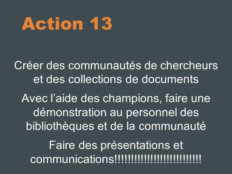 Action 13 Créer des communautés de chercheurs et des collections de documents Avec laide des champions, faire une démonstration au personnel des bibli