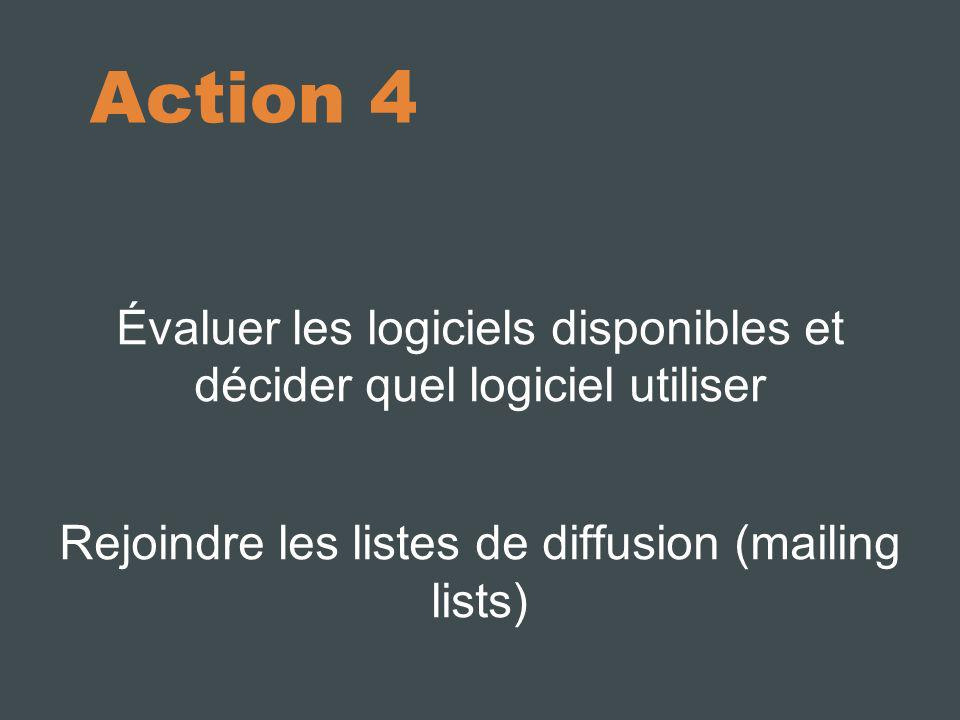 Action 4 Évaluer les logiciels disponibles et décider quel logiciel utiliser Rejoindre les listes de diffusion (mailing lists)