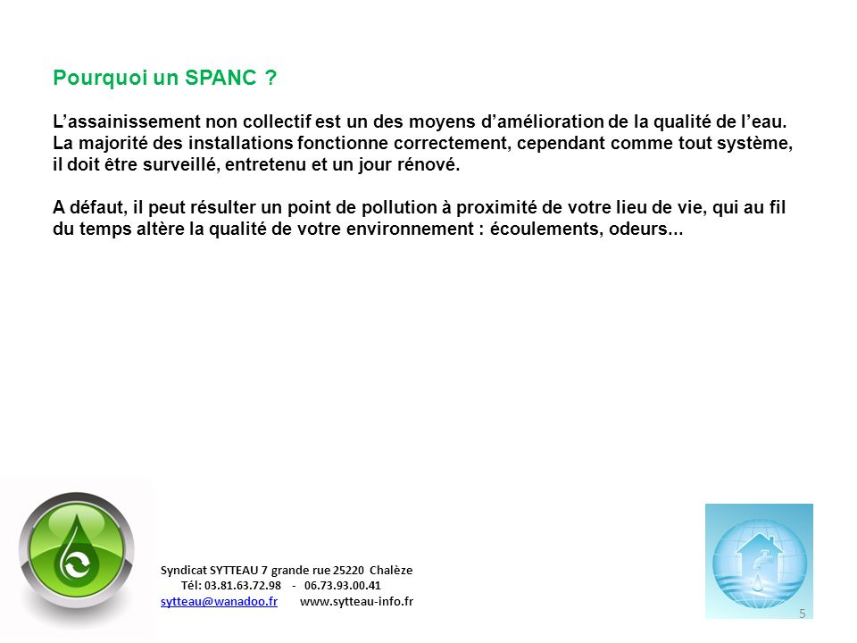 Pourquoi un SPANC ? Lassainissement non collectif est un des moyens damélioration de la qualité de leau. La majorité des installations fonctionne corr