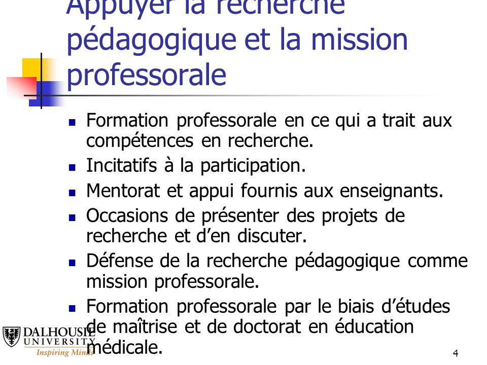 4 Appuyer la recherche pédagogique et la mission professorale Formation professorale en ce qui a trait aux compétences en recherche.