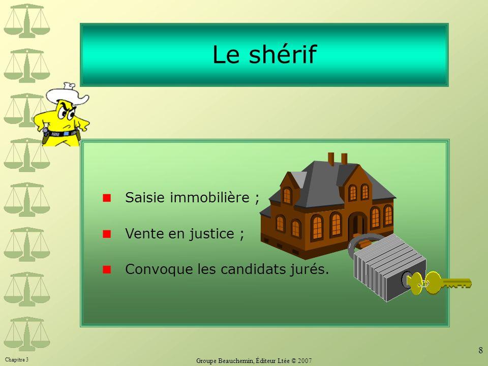 Chapitre 3 Groupe Beauchemin, Éditeur Ltée © 2007 8 Saisie immobilière ; Vente en justice ; Convoque les candidats jurés. Le shérif