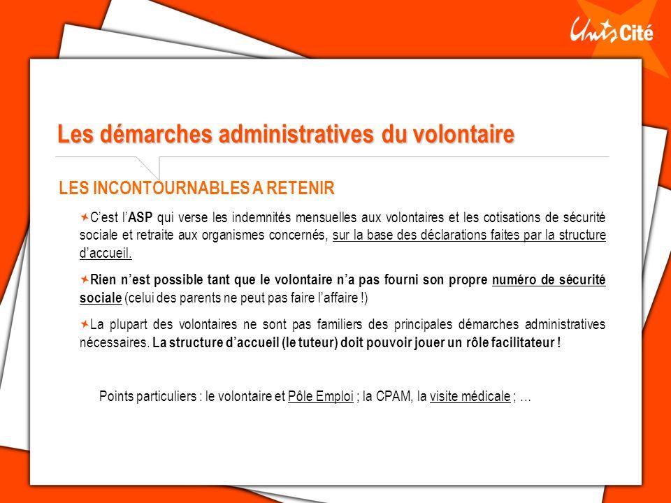 Les démarches administratives du volontaire LES INCONTOURNABLES A RETENIR Cest l ASP qui verse les indemnités mensuelles aux volontaires et les cotisa