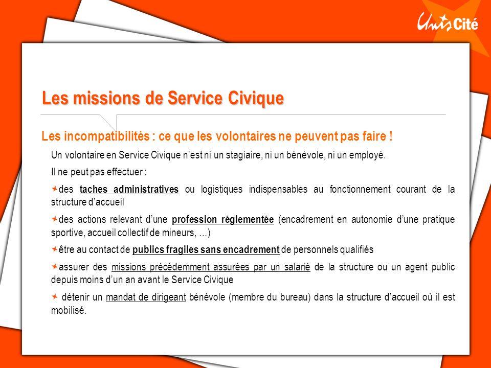 Les missions de Service Civique Les incompatibilités : ce que les volontaires ne peuvent pas faire ! Un volontaire en Service Civique nest ni un stagi