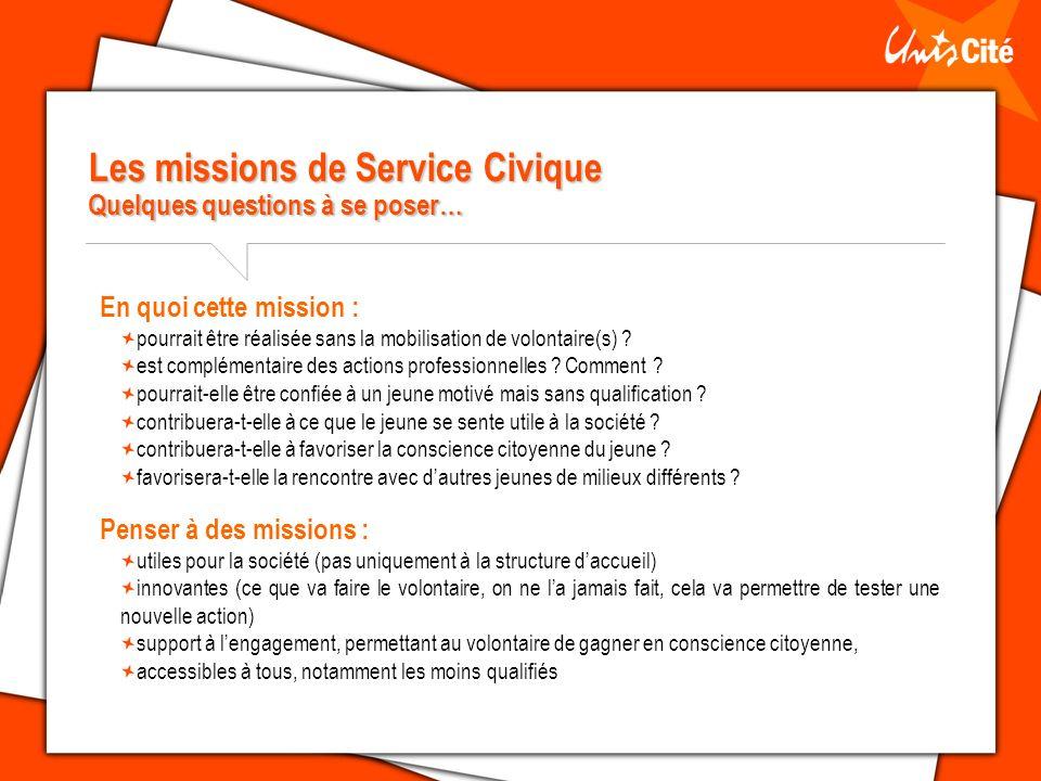 Les missions de Service Civique Quelques questions à se poser… En quoi cette mission : pourrait être réalisée sans la mobilisation de volontaire(s) ?