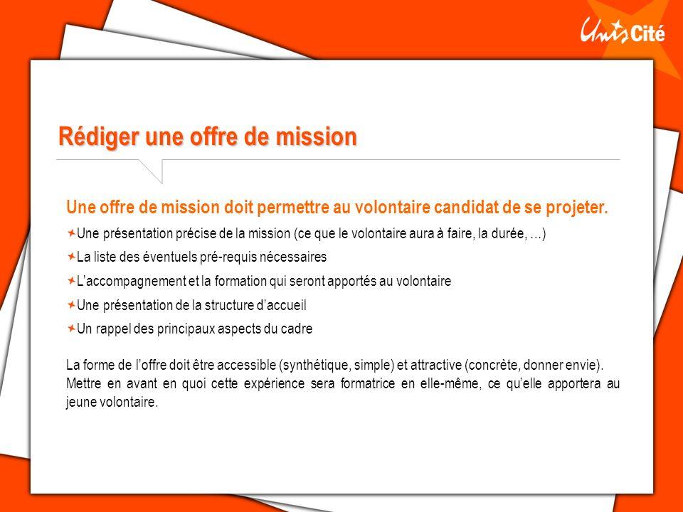Rédiger une offre de mission Une offre de mission doit permettre au volontaire candidat de se projeter. Une présentation précise de la mission (ce que
